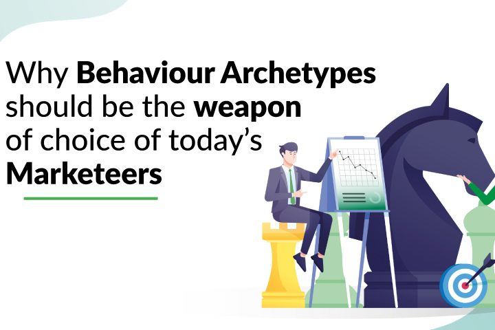 Why Behaviour Archetypes should be the weapon of choice of today's Marketeers