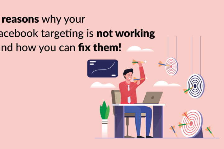 3 reasons why your Facebook targeting is not working and how you can fix them!